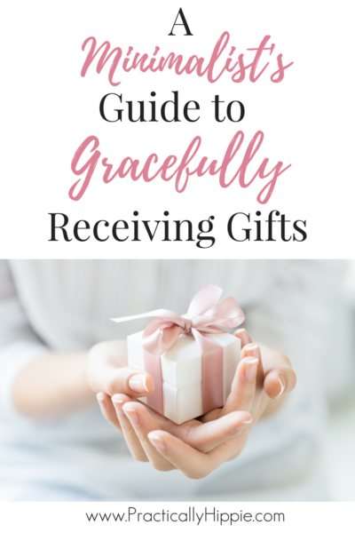 A Minimalist's Guide to Gracefully Receiving Gifts | www.PracticallyHippie.com